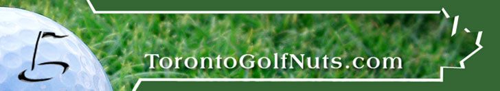 Toronto Golf Nuts - Greater Toronto Area Golf Forum